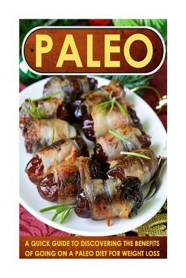 Paleo: A Quick Guide to Discovering the Benefits of Going on a Paleo Diet for Weight Loss  by  Mary Clarkshire