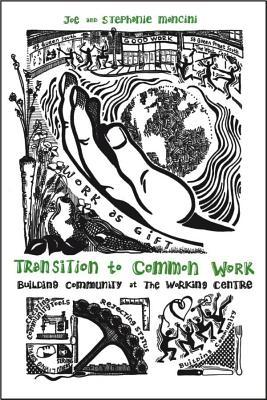 Transition to Common Work: Building Community at the Working Centre  by  Joe Mancini