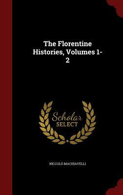 The Florentine Histories, Volumes 1-2 Niccolò Machiavelli