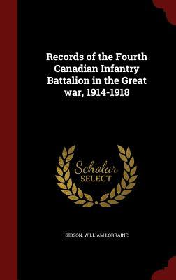 Records of the Fourth Canadian Infantry Battalion in the Great War, 1914-1918  by  William Lorraine Gibson
