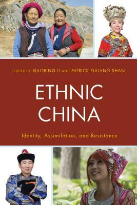 Ethnic China: Identity, Assimilation, and Resistance  by  Xiaobing Li