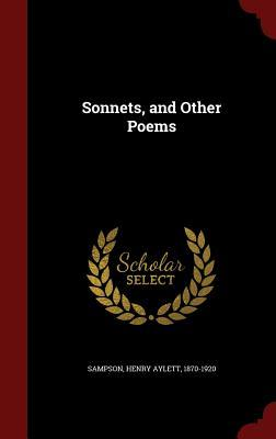 Sonnets, and Other Poems Henry Aylett 1870-1920 Sampson