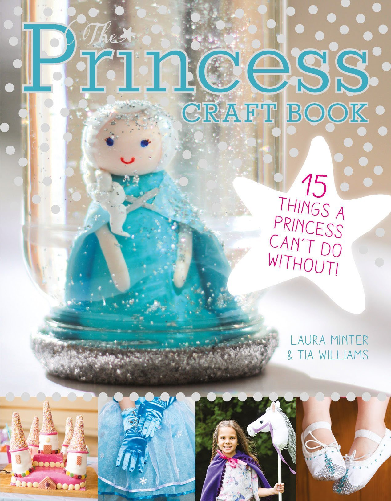 The Princess Craft Book: 15 Things a Princess Cant Do Without!  by  Laura Minter