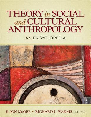 Theory in Social and Cultural Anthropology: An Encyclopedia R Jon McGee