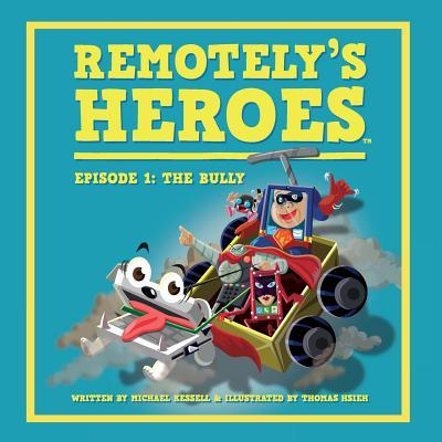 Remotelys Heroes: Episode 1 - The Bully  by  Michael Kessell