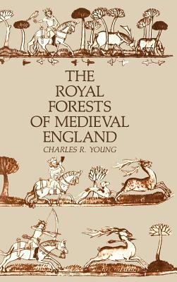 The Royal Forests Of Medieval England  by  Charles R. Young