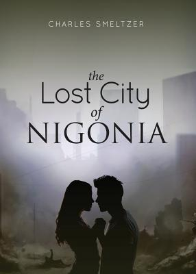 The Lost City of Nigonia Charles Smeltzer