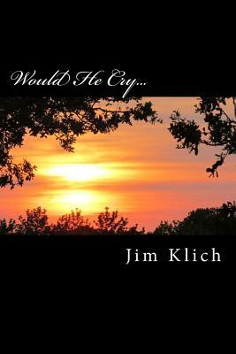 Would He Cry... Jim Klich