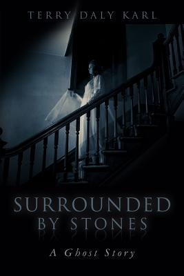 Surrounded  by  Stones: A Ghost Story by Terry Daly Karl