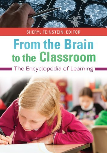 From the Brain to the Classroom: The Encyclopedia of Learning  by  Sheryl Feinstein