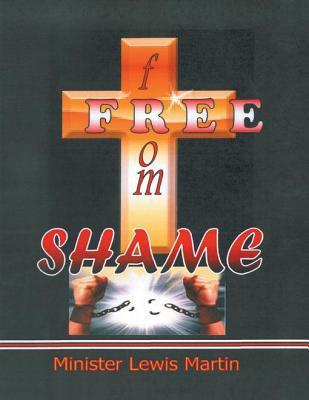 Free from Shame  by  Minister Lewis Martin
