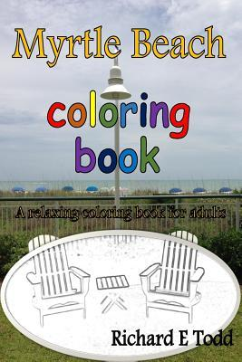 Myrtle Beach Coloring Book: A Relaxing Coloring Book for Adults  by  Richard E Todd