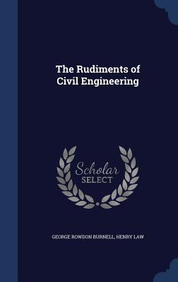 The Rudiments of Civil Engineering  by  George Rowdon Burnell