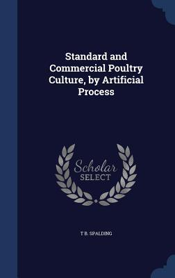 Standard and Commercial Poultry Culture, Artificial Process by T B Spalding