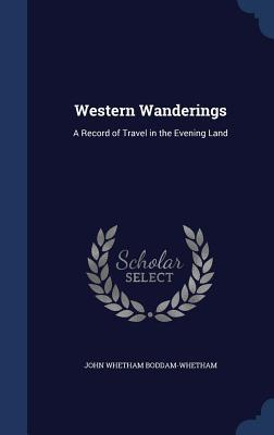 Western Wanderings: A Record of Travel in the Evening Land  by  John Whetham Boddam-Whetham