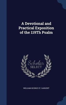 A Devotional and Practical Exposition of the 119th Psalm William George St Sargent