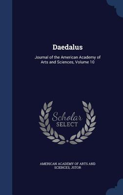 Daedalus: Journal of the American Academy of Arts and Sciences, Volume 10 JSTOR