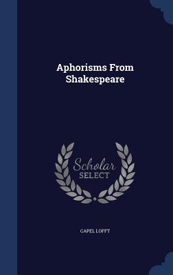 Aphorisms from Shakespeare  by  Capel Lofft