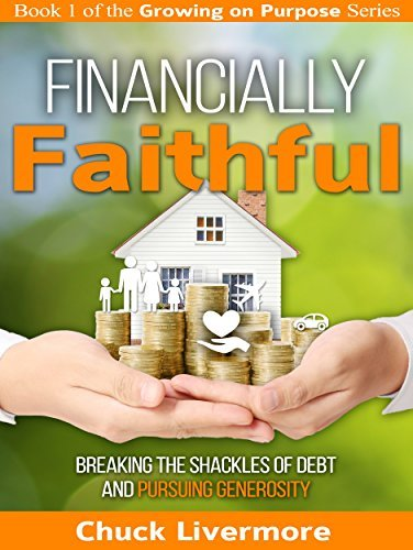 Financially Faithful: Breaking the Shackles of Debt and Pursuing Generosity (Growing on Purpose Book 1)  by  Chuck Livermore