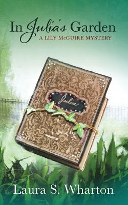 In Julias Garden: A Lily McGuire Mystery  by  Laura S Wharton