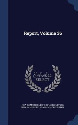 Report, Volume 36 New Hampshire Dept of Agriculture