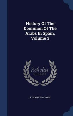 History of the Dominion of the Arabs in Spain, Volume 3  by  José Antonio Conde