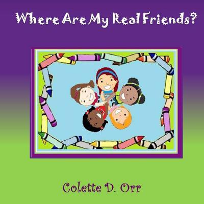 Where Are My Real Friends?  by  Colette D Orr
