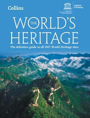 Worlds Heritage: The Definitive Guide to All 1007 World Heritage Sites Scientific United Nations Educational