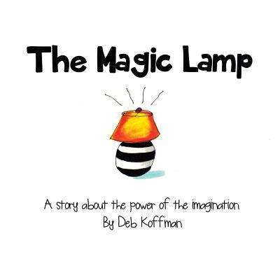 The Magic Lamp: A Story about the Power of the Imagination Deb Koffman