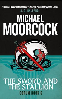 Corum - The Sword and the Stallion: The Eternal Champion Michael Moorcock