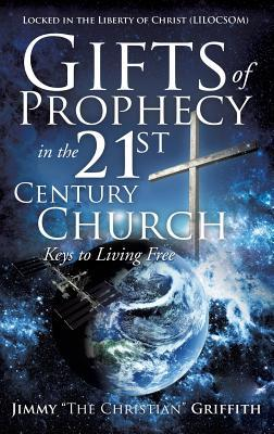 Gifts of Prophecy in the 21st Century Church Jimmy the Christian Griffith