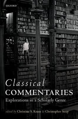 Classical Commentaries: Explorations in a Scholarly Genre  by  Christina S Kraus