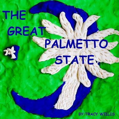 The Great Palmetto State  by  Mrs Tracy Langston Willis