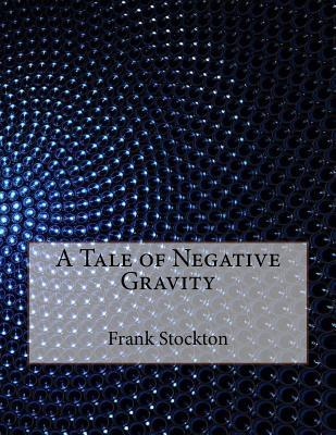 A Tale of Negative Gravity Frank R. Stockton