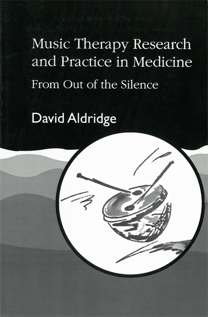 Music Therapy Research and Practice in Medicine: From Out of the Silence  by  David Aldridge