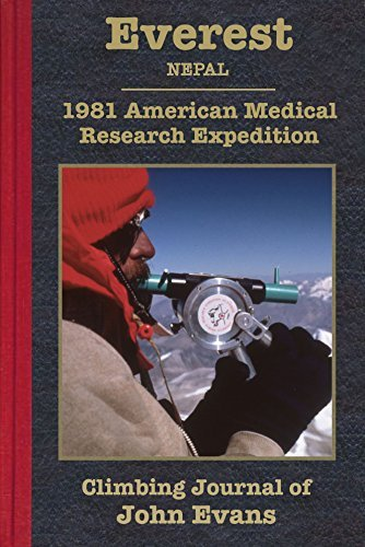Everest: 1981 American Medical Research Expedition Climbing Journal of John Evans (Climbing Journals of John Evans Book 6) John Evans
