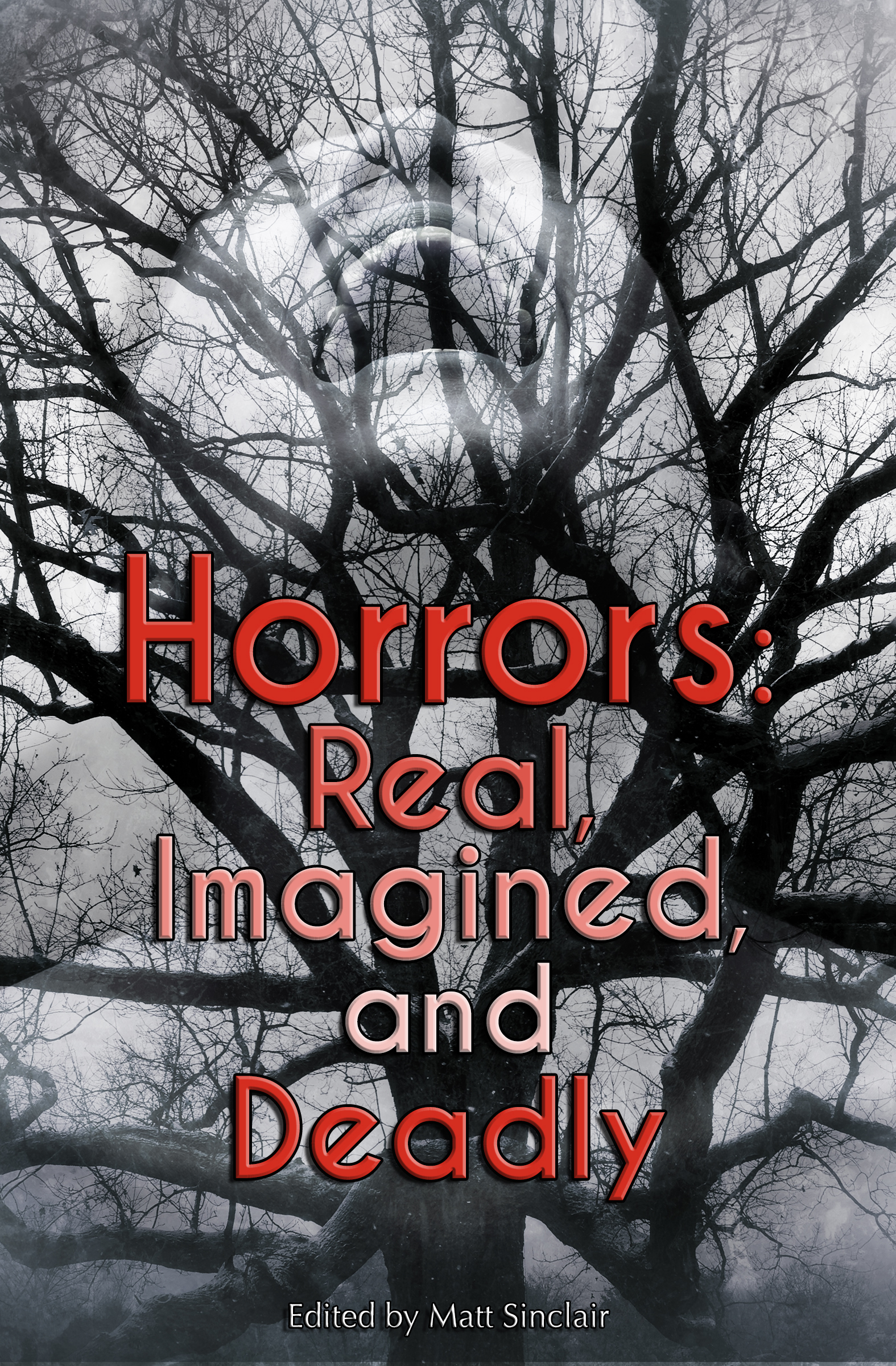 Horrors: Real, Imagined, and Deadly Matt Sinclair
