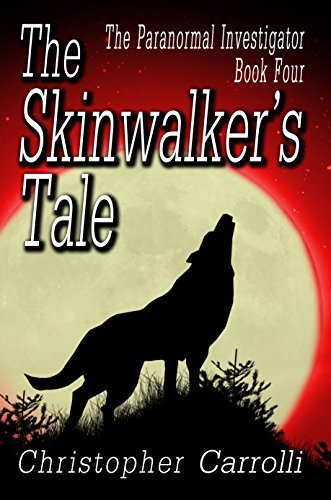 The Skinwalkers Tale (The Paranormal Investigator Book 4)  by  Christopher Carrolli
