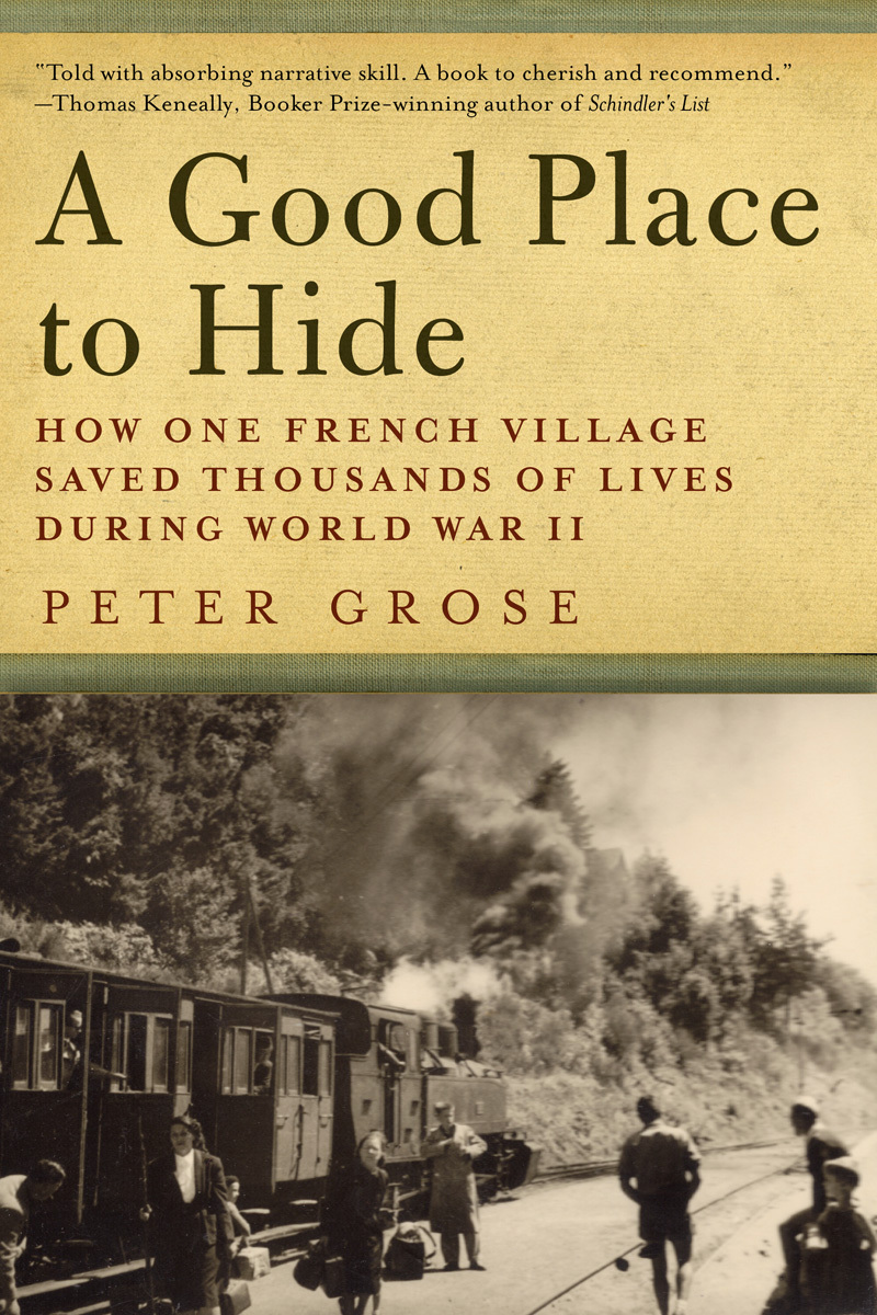 A Good Place to Hide: How One French Community Saved Thousands of Lives in World War II Peter   Grose