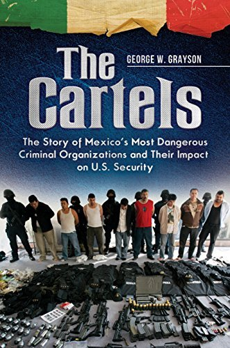 The Cartels: The Story of Mexicos Most Dangerous Criminal Organizations and Their Impact on U.S. Security George W. Grayson