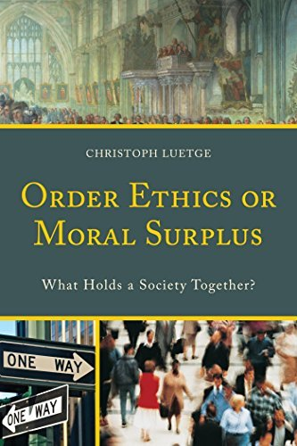 Order Ethics or Moral Surplus: What Holds a Society Together?  by  Christoph Luetge