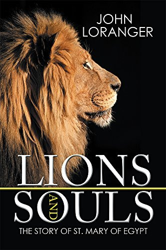 Lions and Souls: The Story of St. Mary of Egypt John Loranger