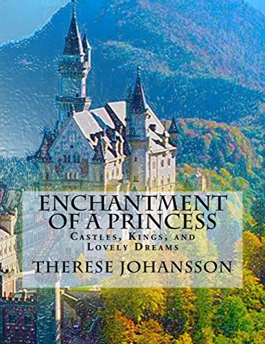 Enchantment of a Princess: Castles, Kings, and Lovely Dreams Therese Johansson
