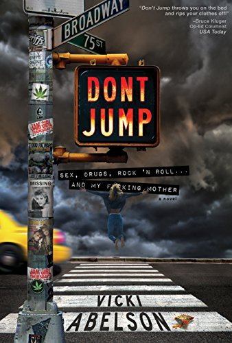 Dont Jump: Sex, Drugs, Rock N Roll... And My Fucking Mother Vicki Abelson