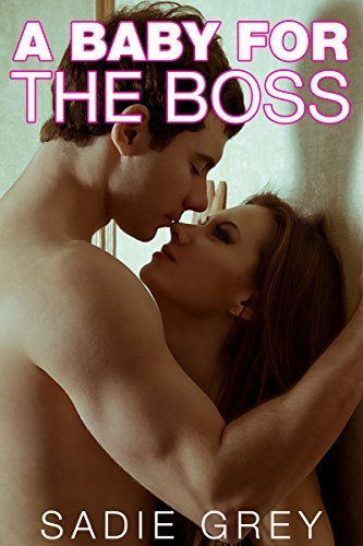 A Baby for the Boss  by  Sadie Grey