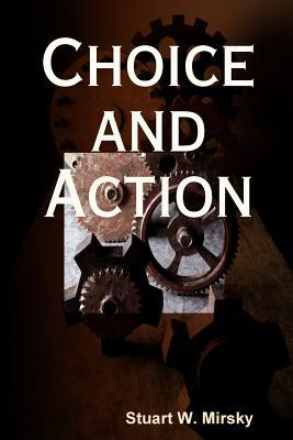 Choice and Action Stuart W Mirsky