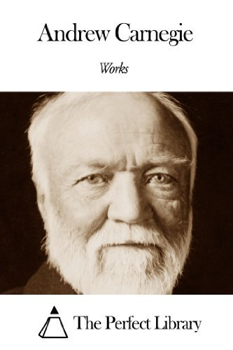 Works of Andrew Carnegie  by  Andrew Carnegie