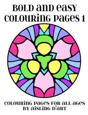 Bold and Easy Colouring Pages 1: Colouring Pages for All Ages Aisling DArt