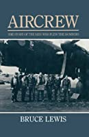 Aircrew: The Story of the Men Who Flew the Bombers