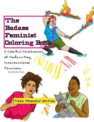 The Badass Feminist Coloring Book: Teen Friendly Edition  by  Ijeoma Oluo